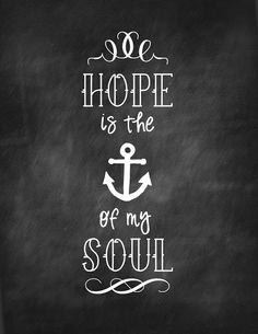 {Hope is the anchor of my soul} (Hebrews 6:19)