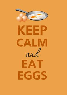 Keep calm and eat eggs