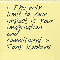 « The only limit to your impact is your imagination and commitment. »Tony Robbins