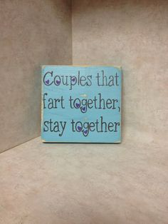Couples that fart together, stay together so true if u aren't comfortable with your spouse there is problems haha