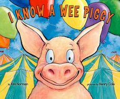 I Know a Wee Piggy  (I Know An Old Lady.... type of book).  Great read aloud