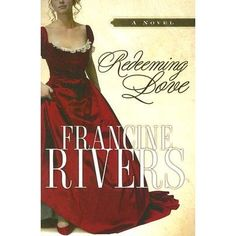 Redeeming Love: Francine Rivers :: A powerful retelling of the story of Gomer and Hosea, Redeeming Love is a life-changing story of God's unconditional, redemptive, all-consuming love.
