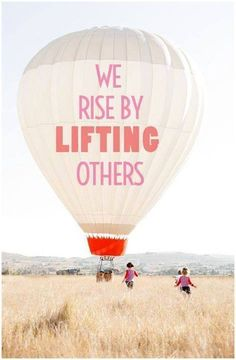 We rise by lifting o