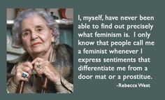 good one. wise women, go girls, rebecca west, doormat, thought, feminism, girl power, true stories, greatest quotes