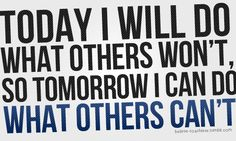 Today I Will Do What Others Won't...
