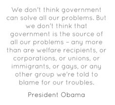 We don't think government can solve all our problems. But...