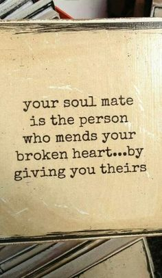 """""""Your soul mate is the person who mends your broken heart...by giving you theirs."""" #lovequotes"""