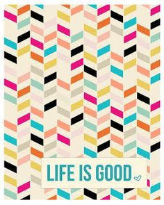 Life is Good printable- so cheery and colorful!