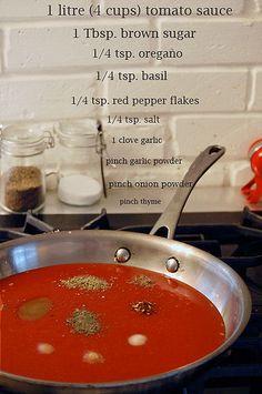 Make Your Own Pizza Sauce  - 1 Litre (4cups) Tomoato Sauce  - 1 tbsp Brown Sugar  -1/4 tsp Oregano  - 1/4 tsp Basil  - 1/4 tsp Red Pepper Flakes  - 1/4 tsp Salt  - 1 Clove Galic  - Pinch of Garlic Powder  - Pinch of Onion Powder  - Pinch of Thyme