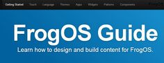 FrogOS Guide. Learn how to design and build content for FrogOS. Welcome to the Frog UI Guide. This guide has been created by Frog to give you an idea of how to design and build Apps and Widgets. There are certain guidelines to follow when it comes to layout, text sizes, language etc. Hopefully, these guidelines will set you on the right path.