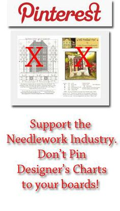 Please do NOT pin designer's charts to your Pinterest boards! Instead, pin a finished image of the design. If you see a designer's chart pinned do not re-pin it but instead leave a comment to the pinner that the pin infringes on the designer's copyright, which is a violation of Pinterest's terms of service. Doing this harms the needlework industry. Please report the pin to Pinterest. This informational Pinterest image was created by Little House Needleworks.