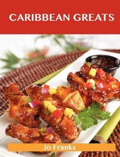 Caribbean Greats: Delicious Caribbean Recipes