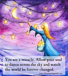 You are a miracle. Allow your soul dance across the sky and watch the world be forever changed.❤️☀️