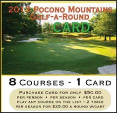 Save at 8 area golf courses with the 2013 Pocono Mountains Golf-A-Round card!