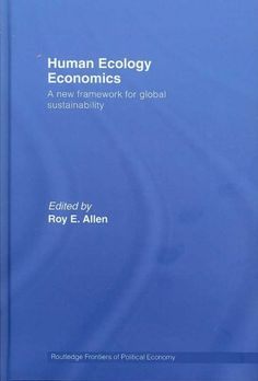 Human ecology economics : a new framework for global sustainability (2008) / edited by Roy E. Allen.  Professor Allen is with the Economics department.