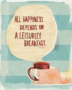 All happiness depends on a leisurely breakfast...which you can even have during the week thanks to virtual school!