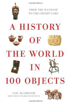 A History of the World in 100 Objects by Neil MacGregor. $26.78. Author: Neil MacGregor. Publication: October 27, 2011. 736 pages. Reading level: Ages 18 and up. Publisher: Viking Adult; First Edition edition (October 27, 2011). Save 40% Off!