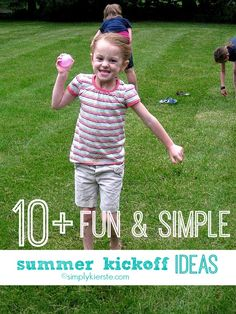 10 + Fun and Simple Summer Kickoff Ideas!!!  They don't take a lot of money or time to plan, but they'll be SO much fun!! #simplykierste #summerfun #summerkickoff #summerforkids #summerparties