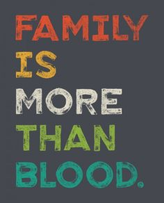 Family is more than blood.
