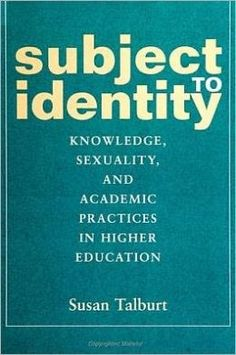 Talburt, Susan. Subject to identity: Knowledge, sexuality and academic practices in higher education. SUNY Press, 2000.