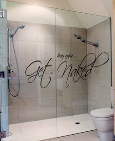 """Hey You Get Naked"" vinyl decal. $17.99 (10"" x 30"") (The picture makes it appear larger than it is, as the decal is just superimposed on this particular shower stall, but both the shower and the decal are sweet nonetheless.)"