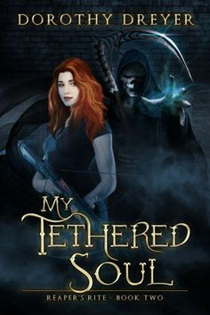 My Tethered Soul by Dorothy Dreyer | Reaper's Rite, BK#2 | Publisher: Month9Books | Publication Date: June 10, 2014 | http://dorothydreyer.com | #YA #Paranormal #reapers