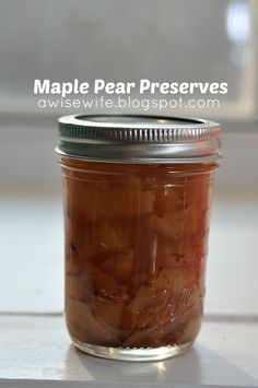 Maple Pear Preserves Life of a Wise Wife; More Ways Than One : Pears are taking over my kitchen!