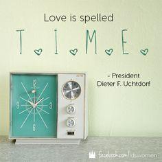 Love = Time  #uchtdorf