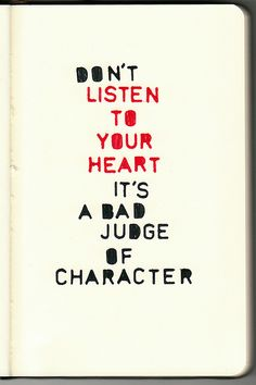 Don't listen to your heart it's a bad judge of character