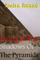 Living In The Shadows Of The Pyramids, an ebook by Amira Awaad at Smashwords