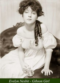 "A ""Gibson Girl"", Evelyn Nesbit, chorus girl, artists model and style icon of the early 20th century."