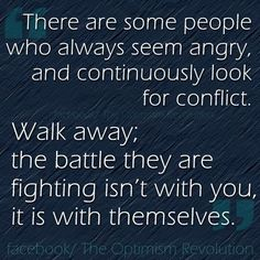 One of the best quotes I've seen so far. Their anger and rage is not necessarily towards you. It is anger and rage within themselves.