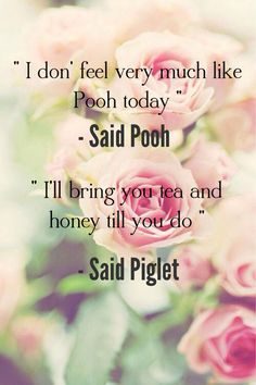 aww, pink roses, winny the pooh quotes, tea quotes, inspiring quotes, winnie the pooh quotes, quotes about friendship, winni the pooh quotes, piglet