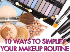 10 Super Easy Ways To Simplify Your Makeup Routine