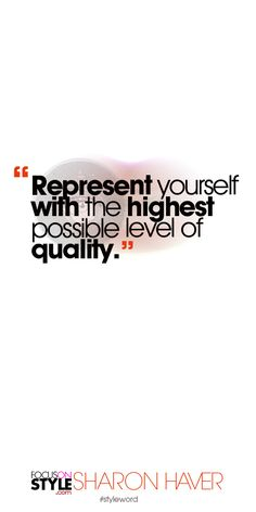 Represent yourself with the highest possible level of quality. Subscribe to the daily #styleword here: http://www.focusonstyle.com/styleword/ #quotes #styletips