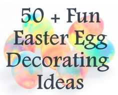 50 + Fun Easter Egg Decorating Ideas