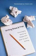 Writing brave and free : encouraging words for people who want to start writing by Ted Kooser & Steve Cox @ 808.02 K83 2006