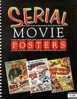 Serial movie posters : images fom the Hershenson-Allen Archive / Edited by Bruce Hershenson and Richard Allen