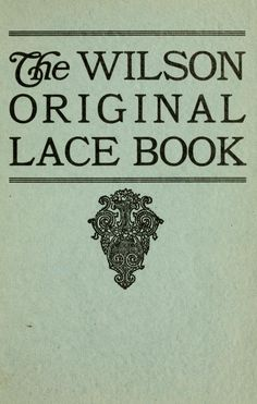The Wilson Original Lace Book (1914) - crochet