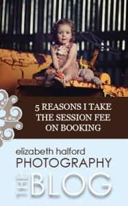 5 reasons I take the session fee on booking