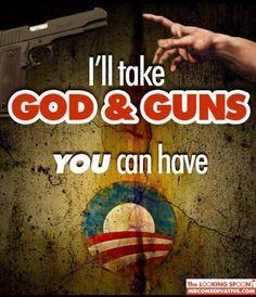 .I'll take God and Guns....