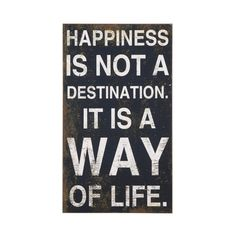 """""""Happiness is not a destination. It's a way of life!"""""""