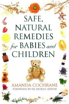 Safe, Natural Remedies for Babies and Children: « LibraryUserGroup.com – The Library of Library User Group