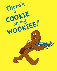 Dr. Seuss Books With a Star Wars Twist. This combines my love of cookies and Wocket in my Pocket, plus my excellent Wookiee impression.