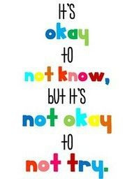 "Quote: ""It's okay to not know, but it's not okay to not try."""