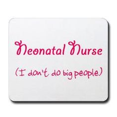 NICU - This made me laugh! Not sure what I'm going to do yet, but I definitely am going to look into the NICU!