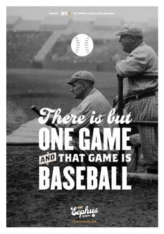 There is but one game and that game is baseball.