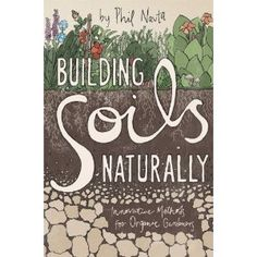 """Building Soils Naturally: """"Most produce from the grocery store doesn't have the nutrition that it used to have, so more and more people are becoming interested in growing their own food nutrient-dense fruits, vegetables, grains, nuts and seeds. Building Soils Naturally shows gardeners how to grow more nutritious food and have more healthy, pest-resistant flowers and ornamental plants."""""""