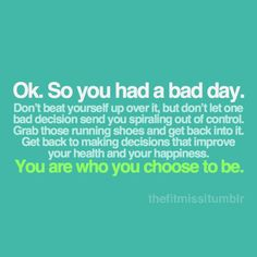So you had a bad day..- need to remember this