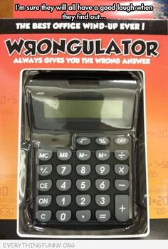 Wrongculator... Need this! practical jokes, math problems, funny captions, the office, funni, april fools day, office humor, funny pranks, gag gifts